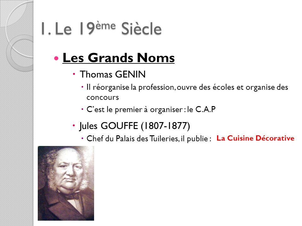 1. Le 19ème Siècle Les Grands Noms Thomas GENIN Il réorganise la profession, ouvre des écoles et organise des concours Cest le premier à organiser : l