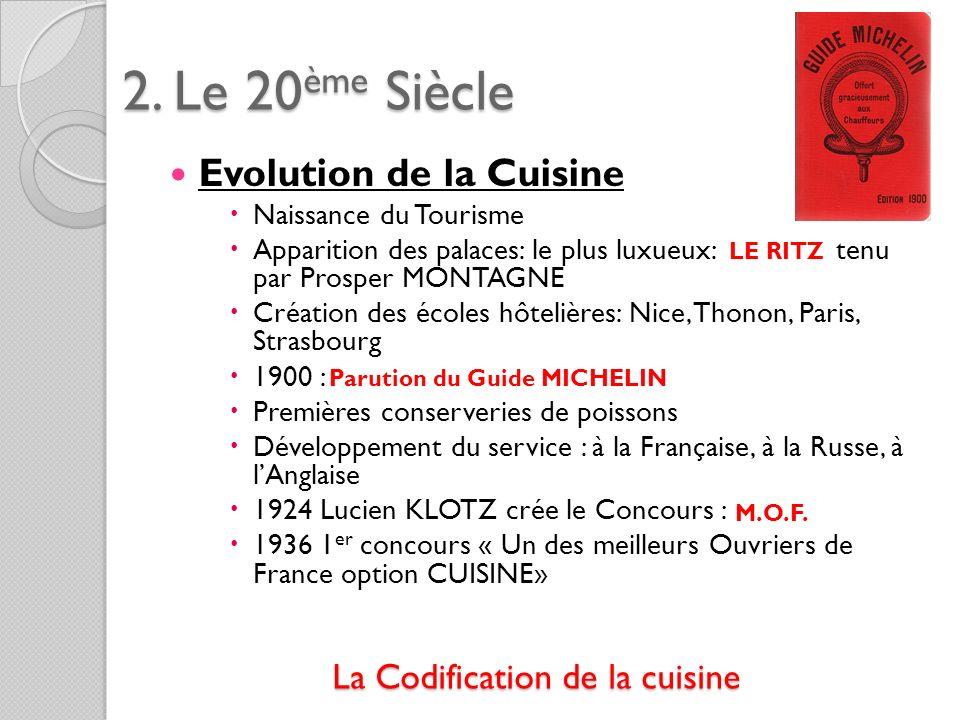 2. Le 20ème Siècle Evolution de la Cuisine Naissance du Tourisme Apparition des palaces: le plus luxueux: tenu par Prosper MONTAGNE Création des école