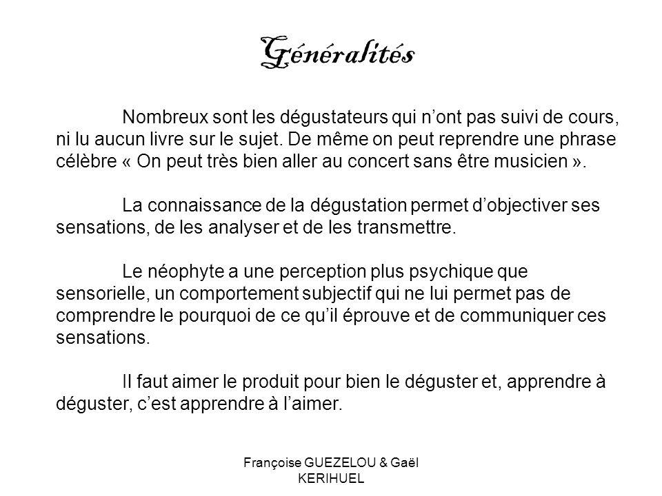 Françoise GUEZELOU & Gaël KERIHUEL Généralités Nombreux sont les dégustateurs qui nont pas suivi de cours, ni lu aucun livre sur le sujet. De même on