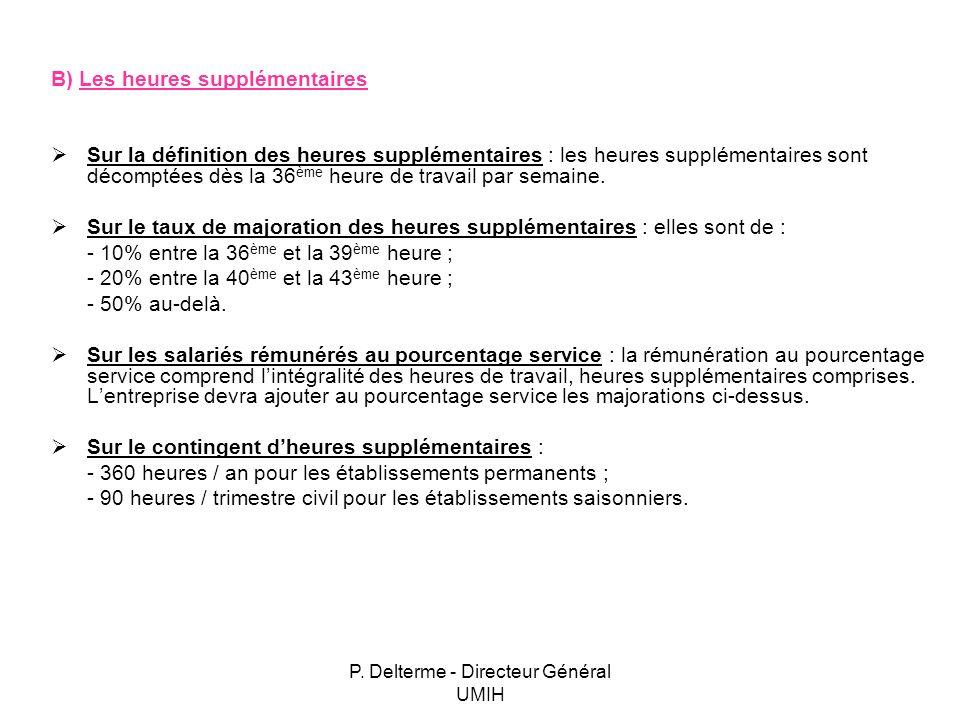 P. Delterme - Directeur Général UMIH B) Les heures supplémentaires Sur la définition des heures supplémentaires : les heures supplémentaires sont déco