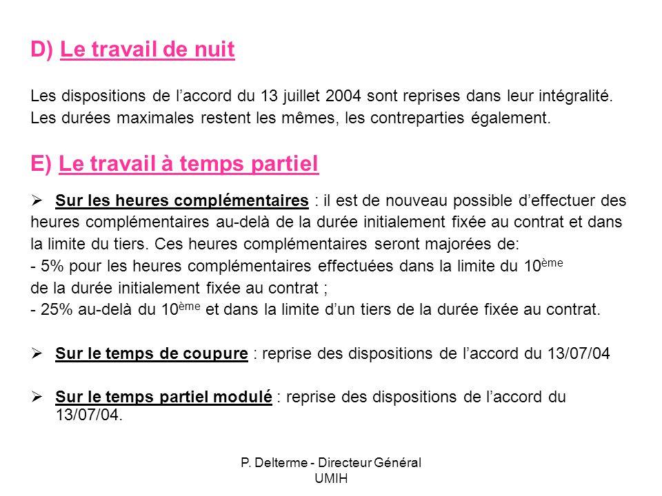P. Delterme - Directeur Général UMIH D) Le travail de nuit Les dispositions de laccord du 13 juillet 2004 sont reprises dans leur intégralité. Les dur