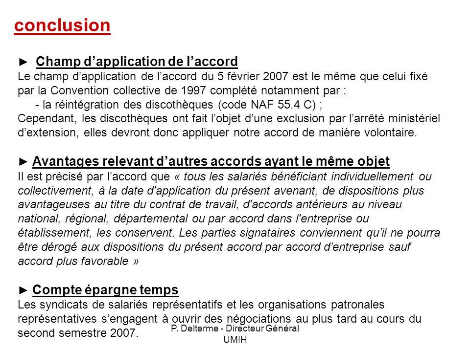 P. Delterme - Directeur Général UMIH conclusion Champ dapplication de laccord Le champ dapplication de laccord du 5 février 2007 est le même que celui