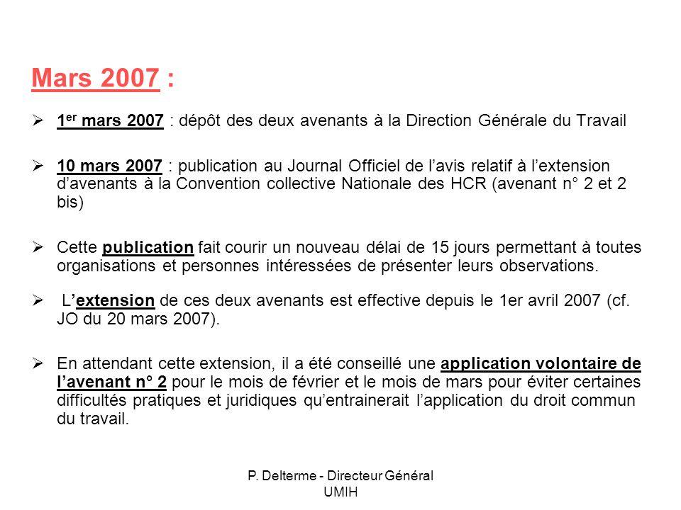 P. Delterme - Directeur Général UMIH Mars 2007 : 1 er mars 2007 : dépôt des deux avenants à la Direction Générale du Travail 10 mars 2007 : publicatio