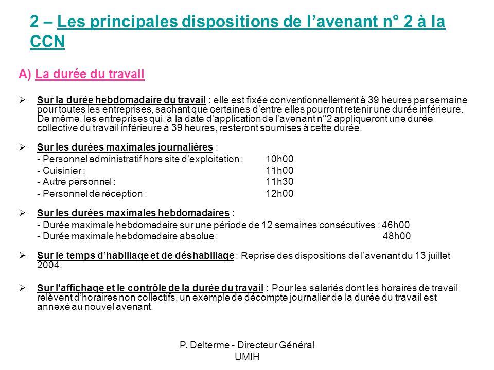 P. Delterme - Directeur Général UMIH 2 – Les principales dispositions de lavenant n° 2 à la CCN A) La durée du travail Sur la durée hebdomadaire du tr