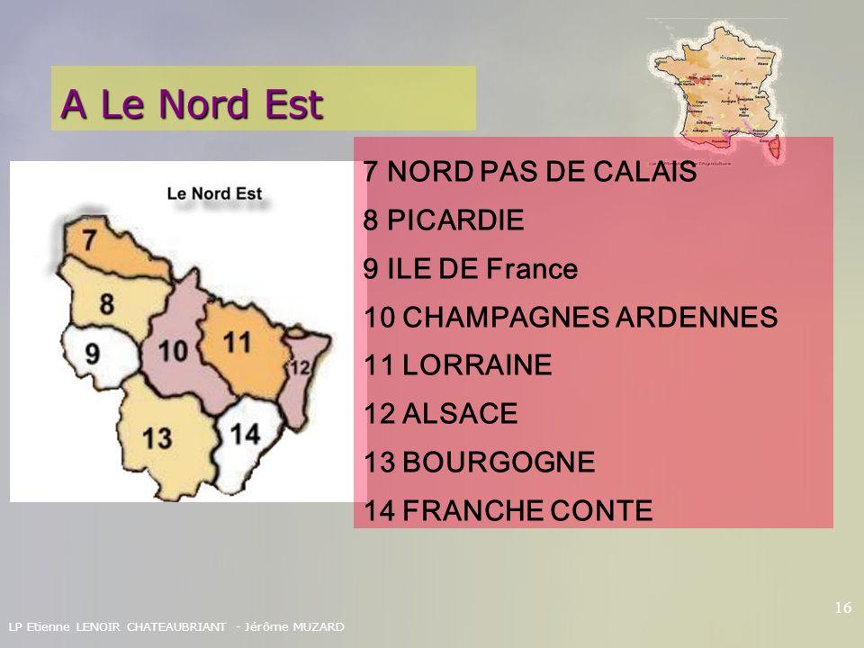 LP Etienne LENOIR CHATEAUBRIANT - Jérôme MUZARD 16 A Le Nord Est 7 NORD PAS DE CALAIS 8 PICARDIE 9 ILE DE France 10 CHAMPAGNES ARDENNES 11 LORRAINE 12