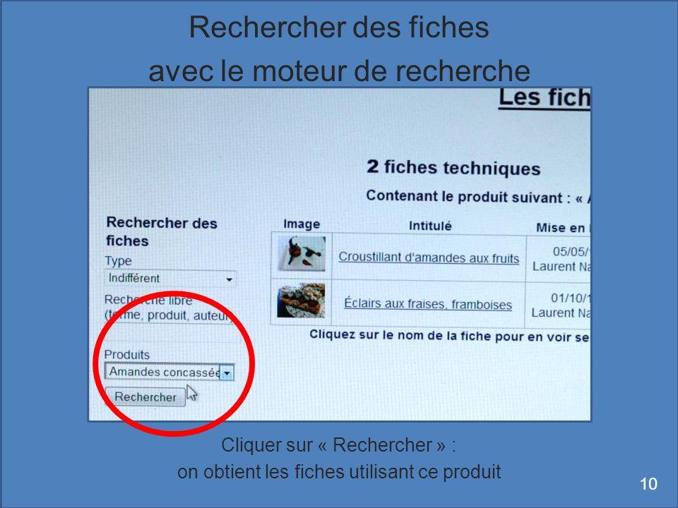 Cliquer sur « Rechercher » : on obtient les fiches utilisant ce produit 10 Rechercher des fiches avec le moteur de recherche