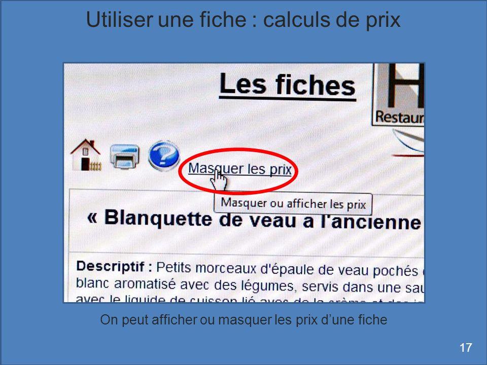 On peut afficher ou masquer les prix dune fiche Utiliser une fiche : calculs de prix 17