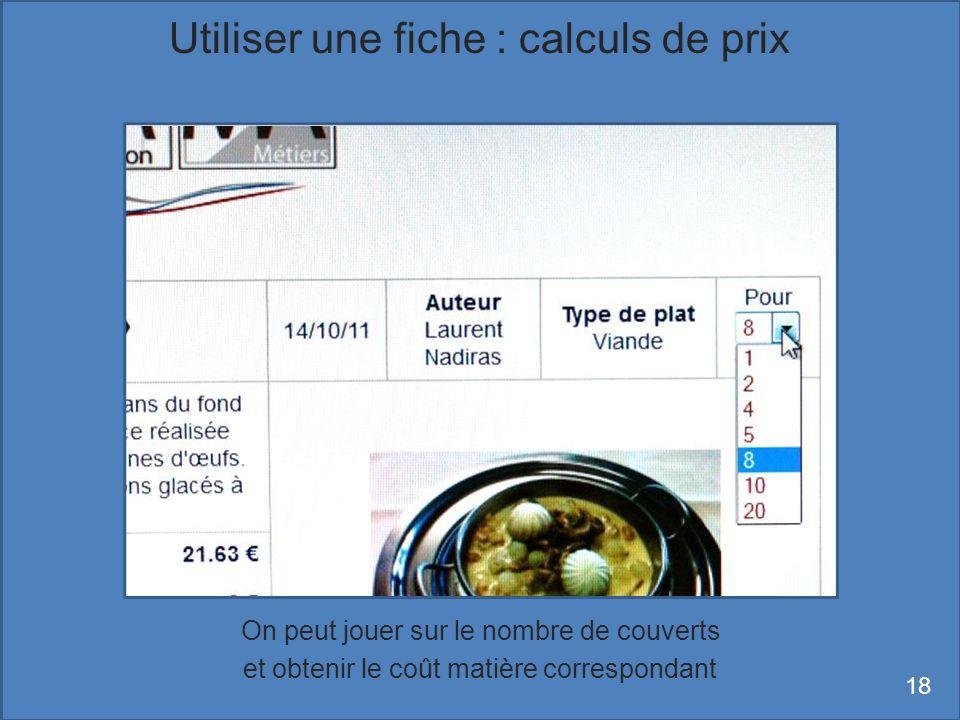 On peut jouer sur le nombre de couverts et obtenir le coût matière correspondant Utiliser une fiche : calculs de prix 18