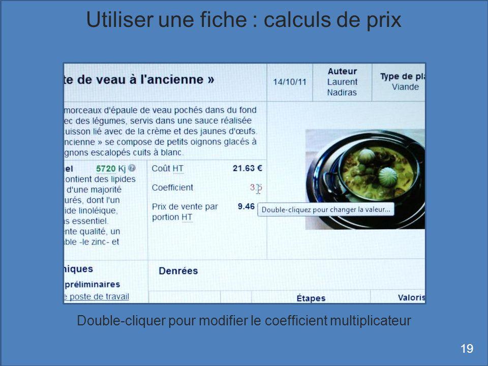 Double-cliquer pour modifier le coefficient multiplicateur Utiliser une fiche : calculs de prix 19