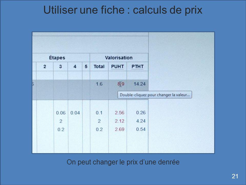 On peut changer le prix dune denrée 21 Utiliser une fiche : calculs de prix