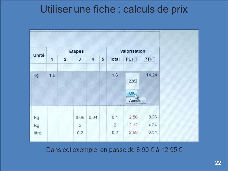 Dans cet exemple, on passe de 8,90 à 12,95 22 Utiliser une fiche : calculs de prix