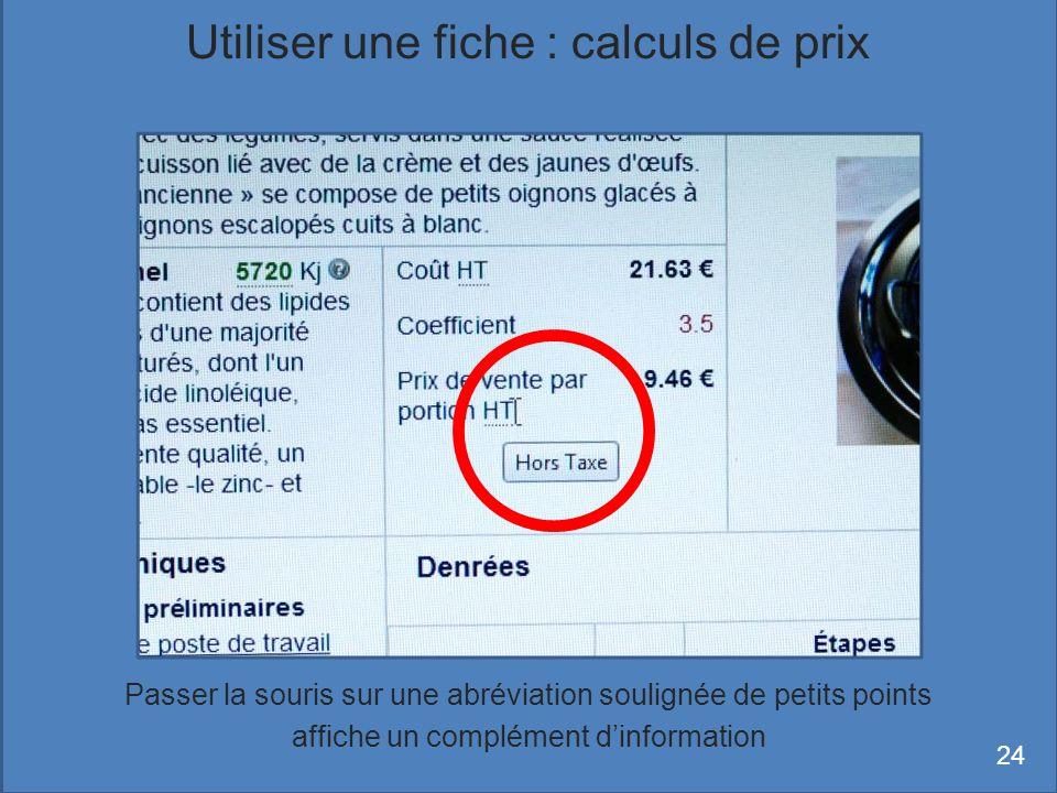Passer la souris sur une abréviation soulignée de petits points affiche un complément dinformation 24 Utiliser une fiche : calculs de prix