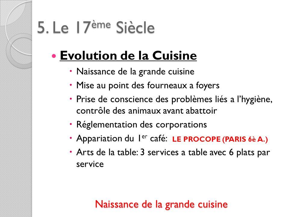 5. Le 17ème Siècle Evolution de la Cuisine Naissance de la grande cuisine Mise au point des fourneaux a foyers Prise de conscience des problèmes liés