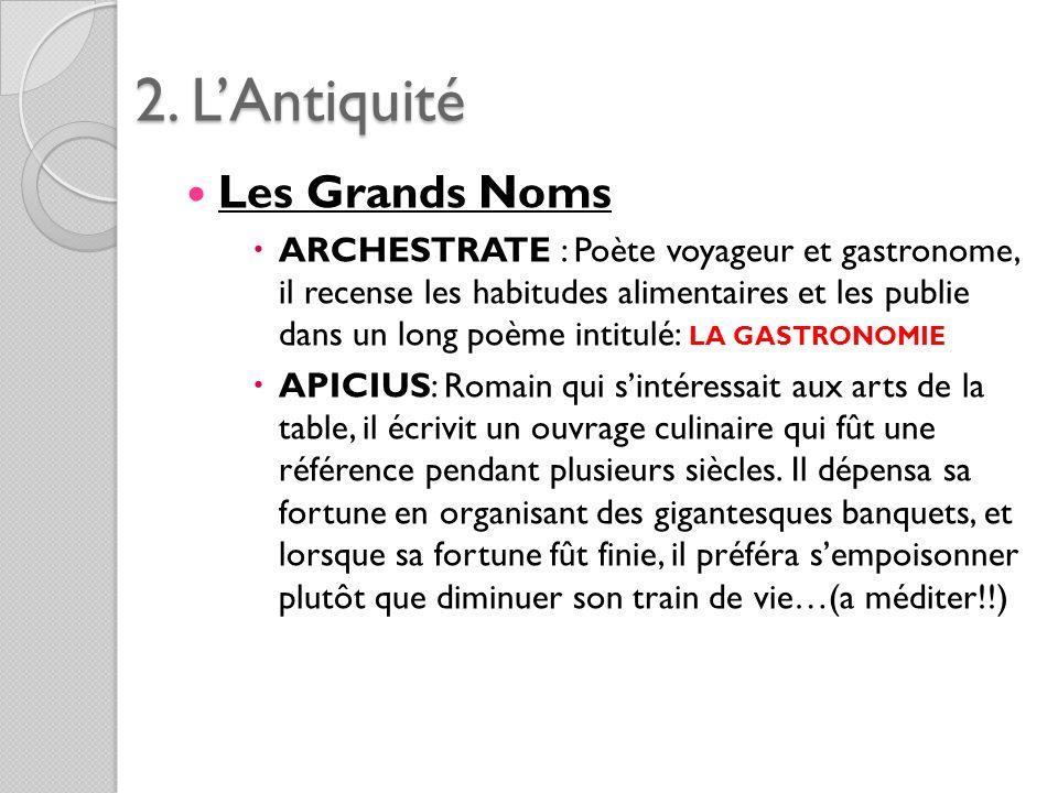 2. LAntiquité Les Grands Noms ARCHESTRATE : Poète voyageur et gastronome, il recense les habitudes alimentaires et les publie dans un long poème intit