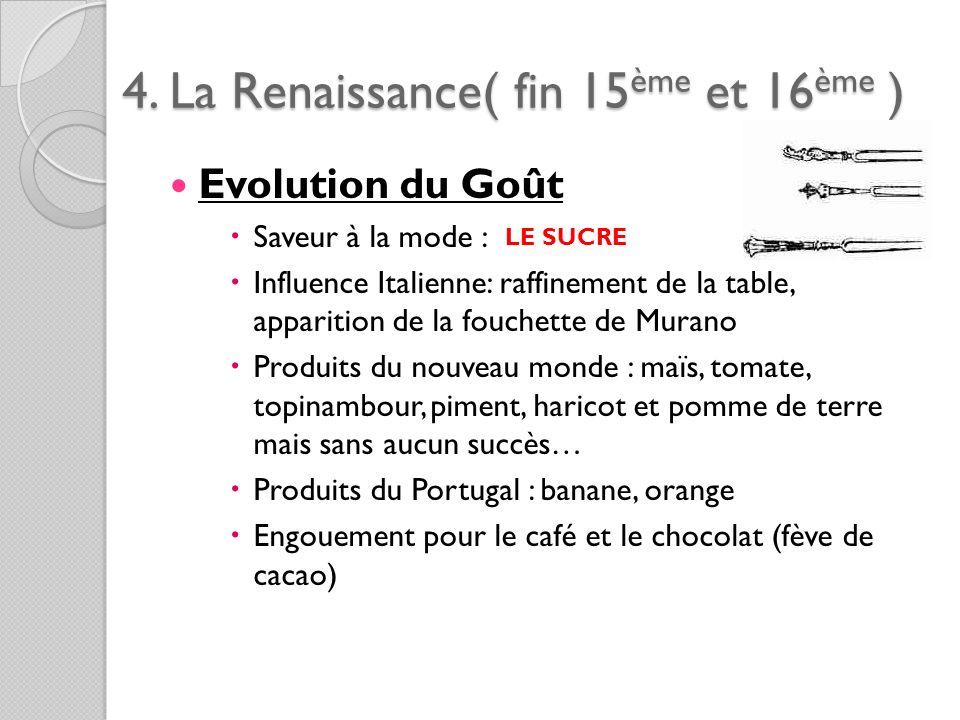 4. La Renaissance( fin 15ème et 16ème ) Evolution du Goût Saveur à la mode : Influence Italienne: raffinement de la table, apparition de la fouchette