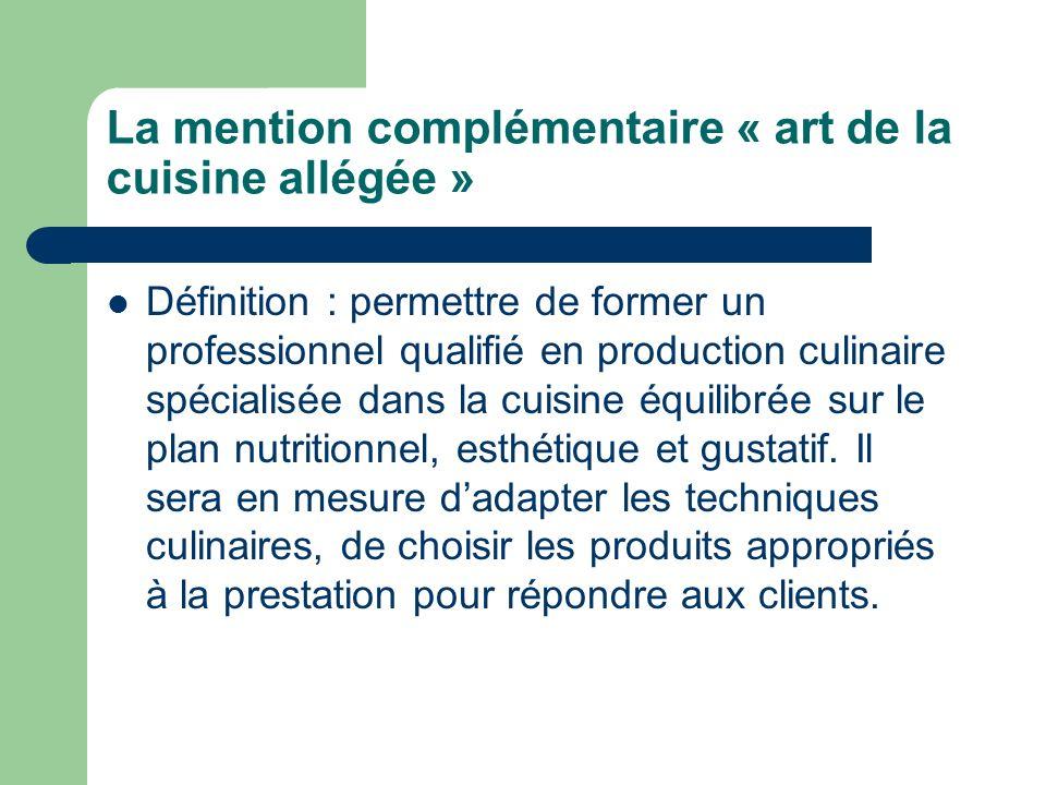 La mention complémentaire « art de la cuisine allégée » Définition : permettre de former un professionnel qualifié en production culinaire spécialisée