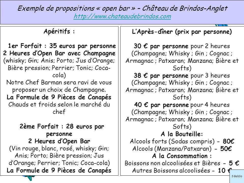 Apéritifs : 1er Forfait : 35 euros par personne 2 Heures dOpen Bar avec Champagne (whisky; Gin; Anis; Porto; Jus dOrange; Bière pression; Perrier; Ton