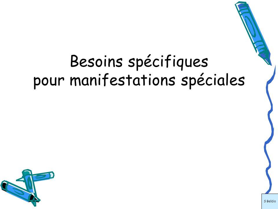 Besoins spécifiques pour manifestations spéciales S Beldio
