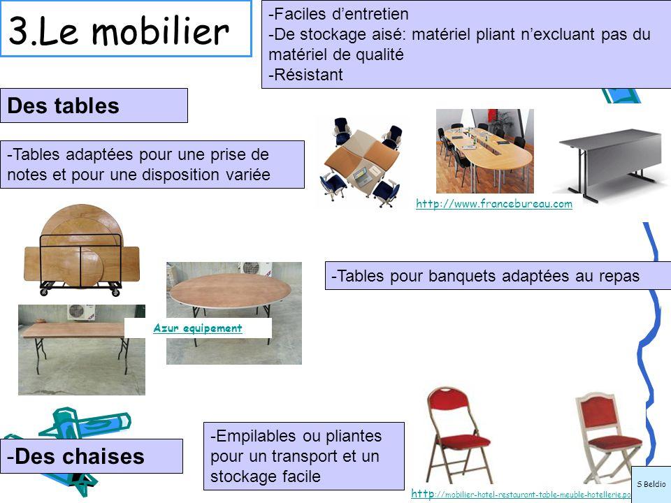 3.Le mobilier Des tables -Tables adaptées pour une prise de notes et pour une disposition variée -Faciles dentretien -De stockage aisé: matériel plian