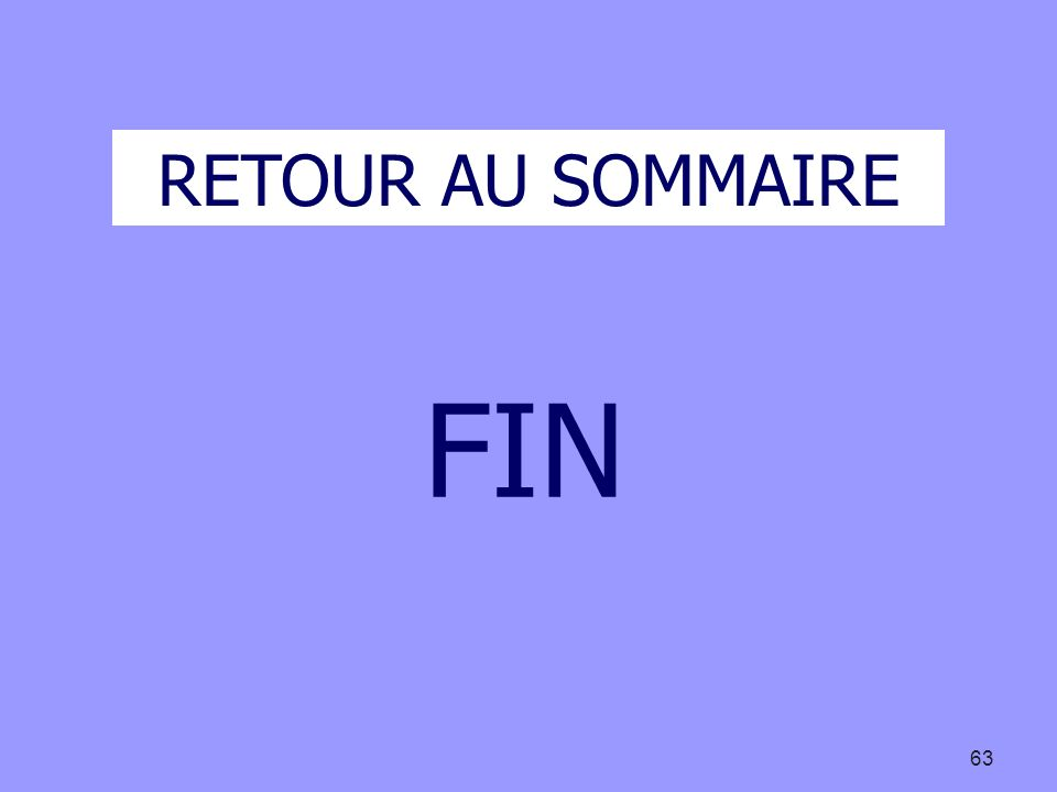 63 RETOUR AU SOMMAIRE FIN