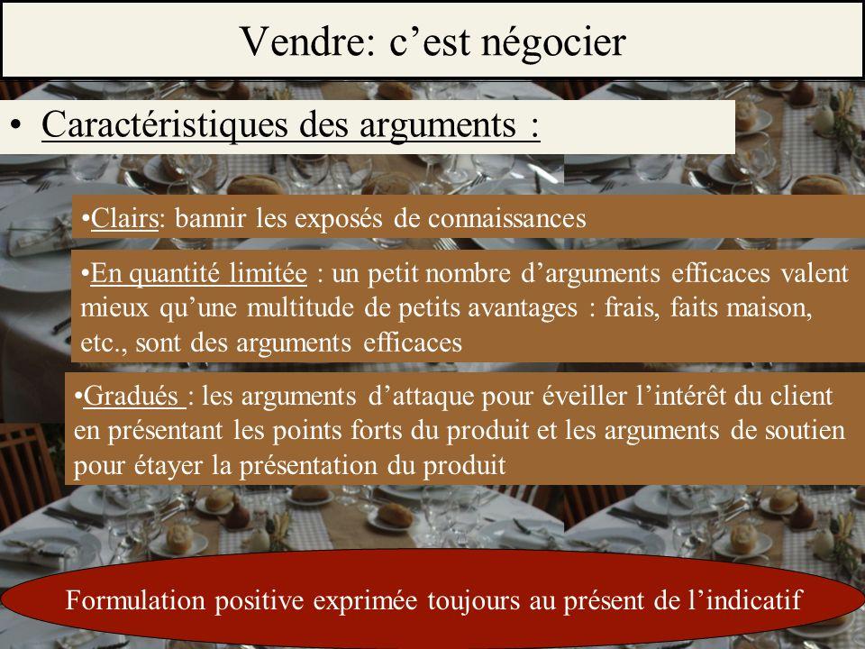 11/1O/2009S.Beldio Vendre: cest négocier Caractéristiques des arguments : Clairs: bannir les exposés de connaissances En quantité limitée : un petit n