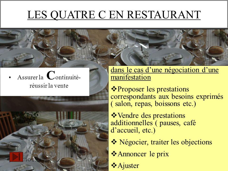 11/1O/2009S.Beldio LES QUATRE C EN RESTAURANT Assurer la C ontinuité- réussir la vente dans le cas dune négociation dune manifestation Proposer les pr