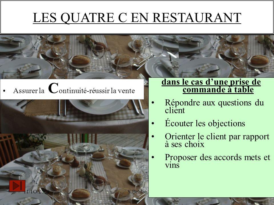 11/1O/2009S.Beldio LES QUATRE C EN RESTAURANT Assurer la C ontinuité-réussir la vente dans le cas dune prise de commande à table Répondre aux question