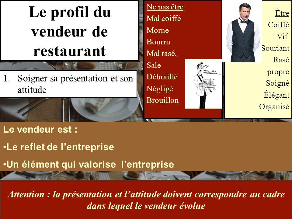11/1O/2009S.Beldio Le profil du vendeur de restaurant 1.Soigner sa présentation et son attitude Le vendeur est : Le reflet de lentreprise Un élément q