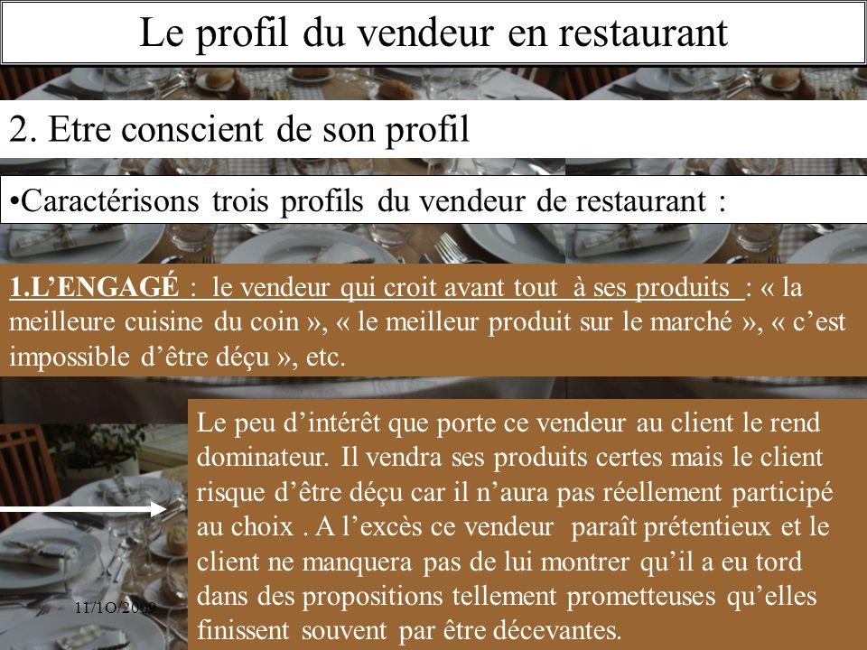 11/1O/2009S.Beldio Le profil du vendeur en restaurant 2. Etre conscient de son profil 1.LENGAGÉ : le vendeur qui croit avant tout à ses produits : « l