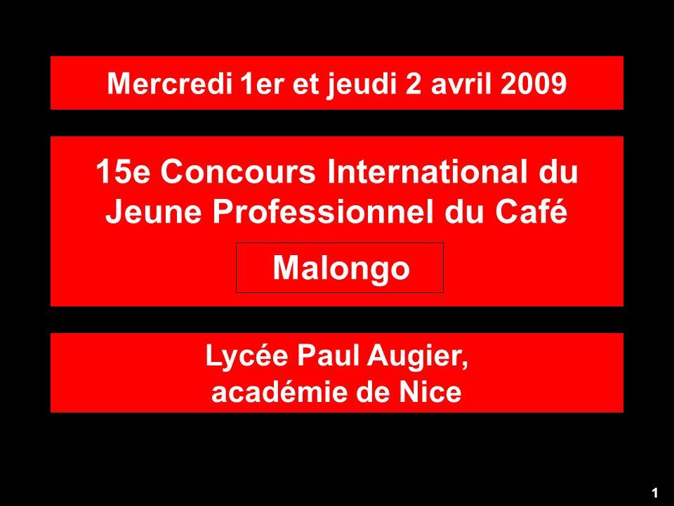 Malongo 15e Concours International du Jeune Professionnel du Café 1 Mercredi 1er et jeudi 2 avril 2009 Lycée Paul Augier, académie de Nice