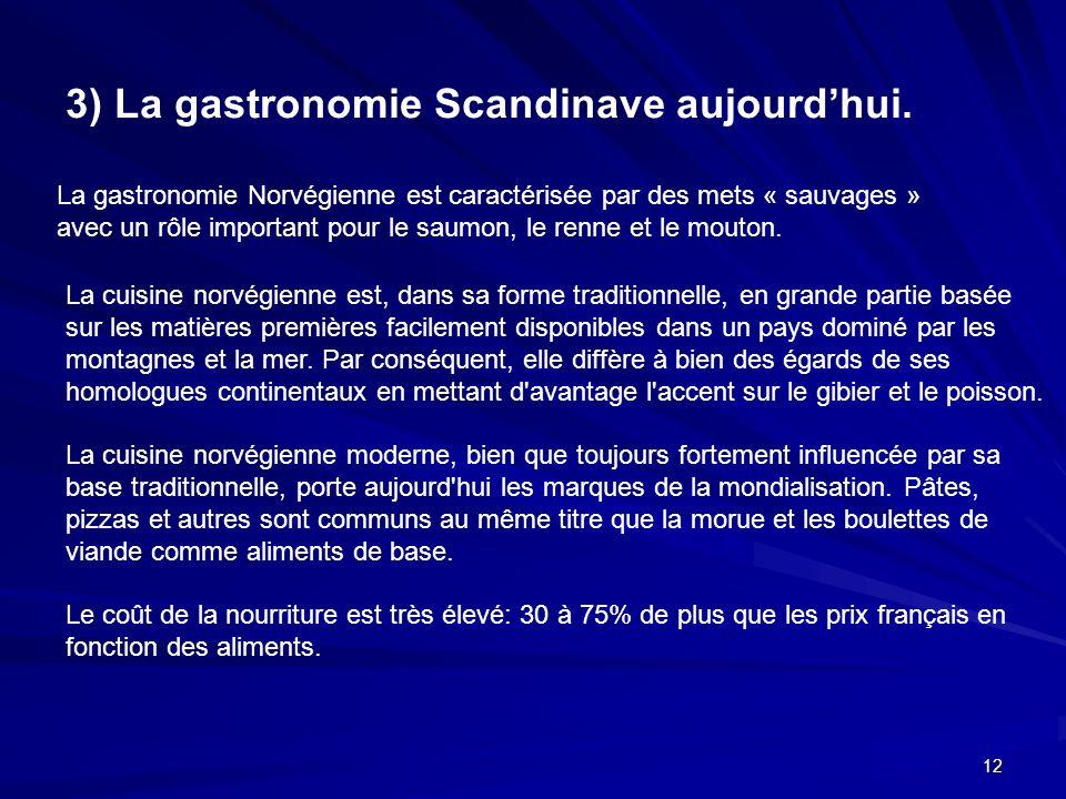 12 3) La gastronomie Scandinave aujourdhui. La gastronomie Norvégienne est caractérisée par des mets « sauvages » avec un rôle important pour le saumo