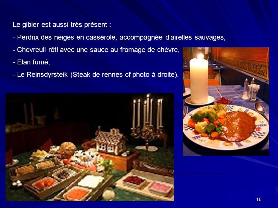 16 Le gibier est aussi très présent : - Perdrix des neiges en casserole, accompagnée dairelles sauvages, - Chevreuil rôti avec une sauce au fromage de