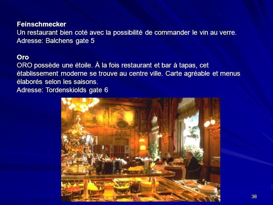 38 Feinschmecker Un restaurant bien coté avec la possibilité de commander le vin au verre. Adresse: Balchens gate 5 Oro ORO possède une étoile. À la f