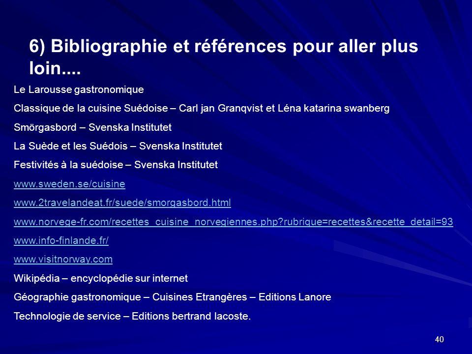 40 6) Bibliographie et références pour aller plus loin.... Le Larousse gastronomique Classique de la cuisine Suédoise – Carl jan Granqvist et Léna kat