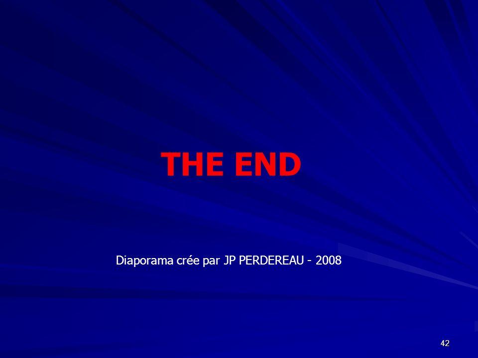 42 THE END Diaporama crée par JP PERDEREAU - 2008