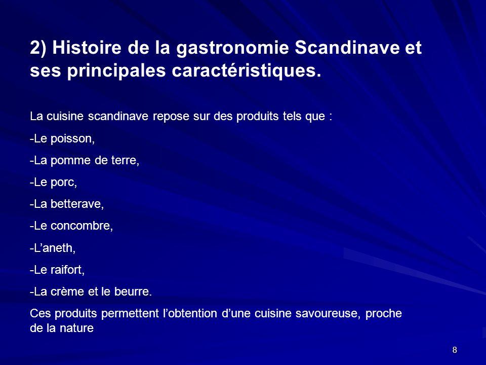 8 2) Histoire de la gastronomie Scandinave et ses principales caractéristiques. La cuisine scandinave repose sur des produits tels que : -Le poisson,