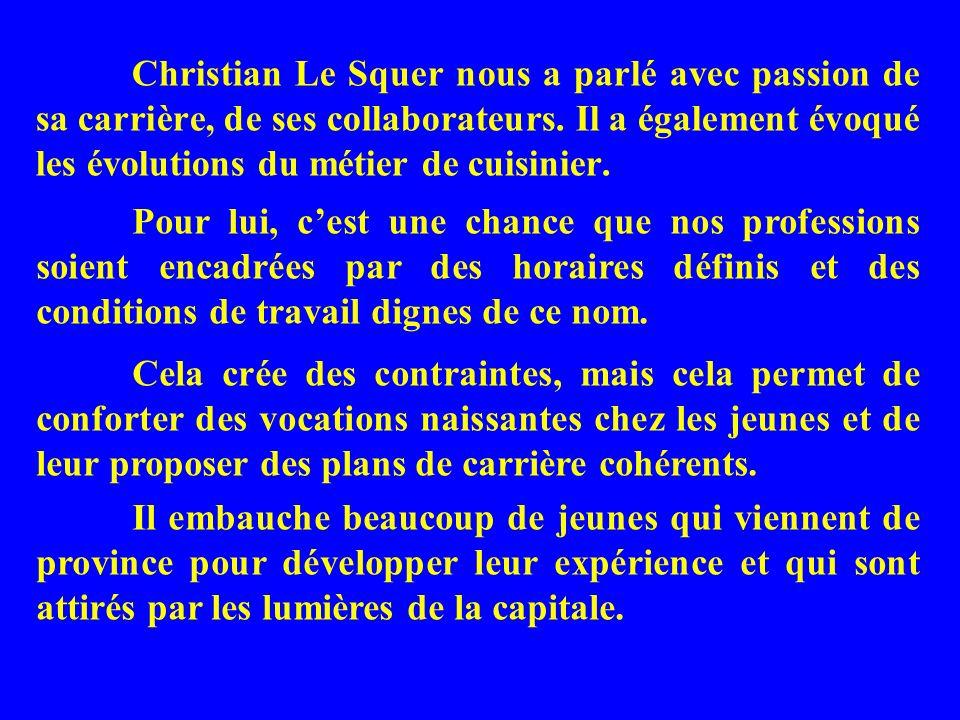 Christian Le Squer nous a parlé avec passion de sa carrière, de ses collaborateurs.