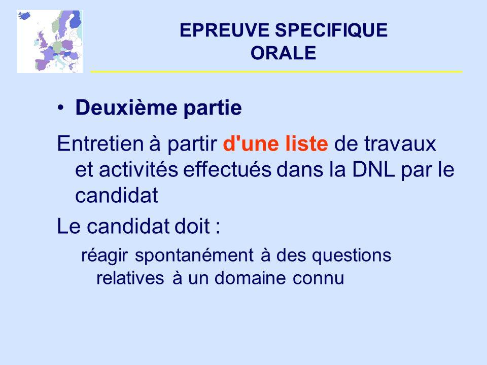 EPREUVE SPECIFIQUE ORALE Deuxième partie Entretien à partir d'une liste de travaux et activités effectués dans la DNL par le candidat Le candidat doit
