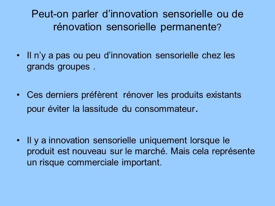 Peut-on parler dinnovation sensorielle ou de rénovation sensorielle permanente ? Il ny a pas ou peu dinnovation sensorielle chez les grands groupes. C