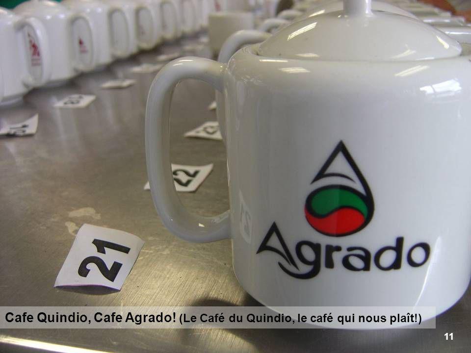 11 Cafe Quindio, Cafe Agrado! (Le Café du Quindio, le café qui nous plaît!)