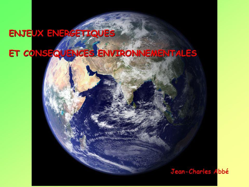 ENJEUX ENERGETIQUES ET CONSEQUENCES ENVIRONNEMENTALES Jean-Charles Abbé