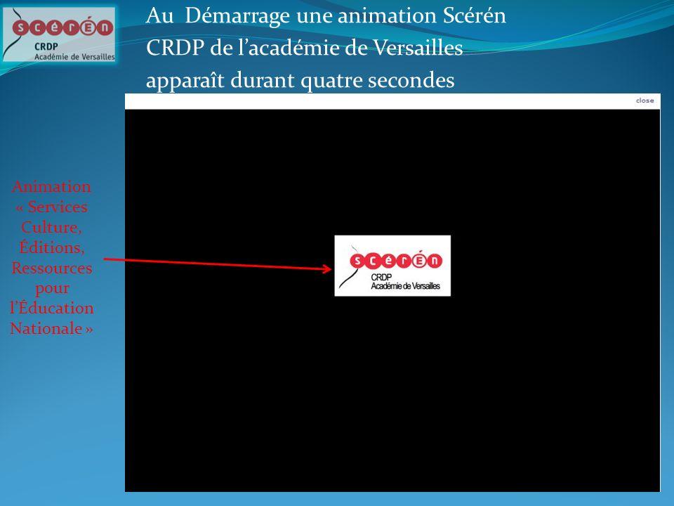 Au Démarrage une animation Scérén CRDP de lacadémie de Versailles apparaît durant quatre secondes Animation « Services Culture, Éditions, Ressources p