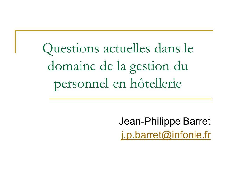 Questions actuelles dans le domaine de la gestion du personnel en hôtellerie Jean-Philippe Barret j.p.barret@infonie.fr