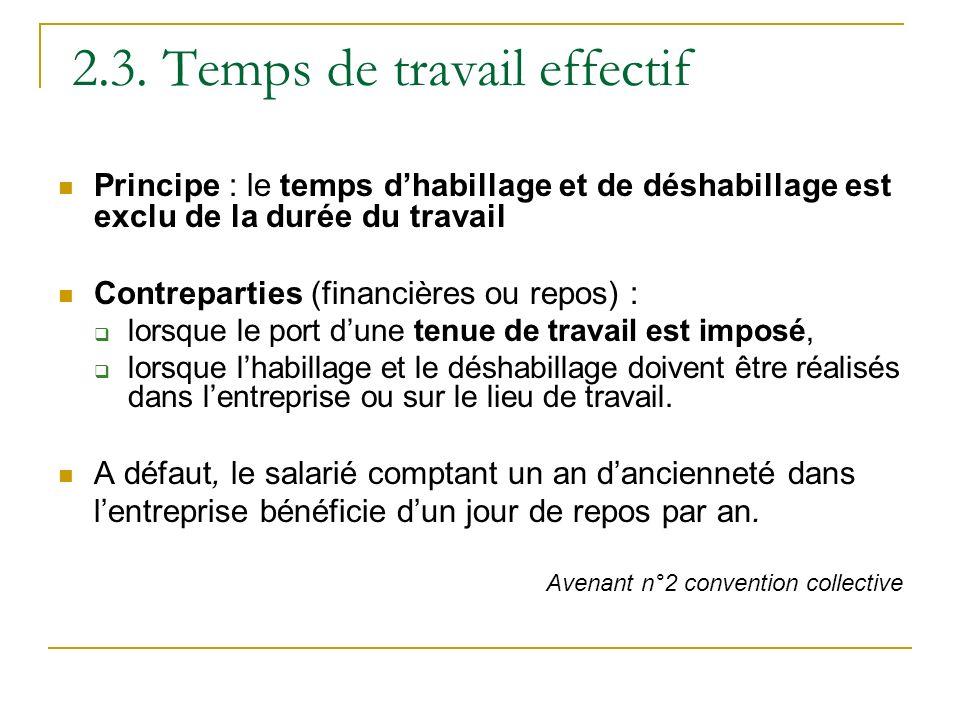 2.3. Temps de travail effectif Principe : le temps dhabillage et de déshabillage est exclu de la durée du travail Contreparties (financières ou repos)