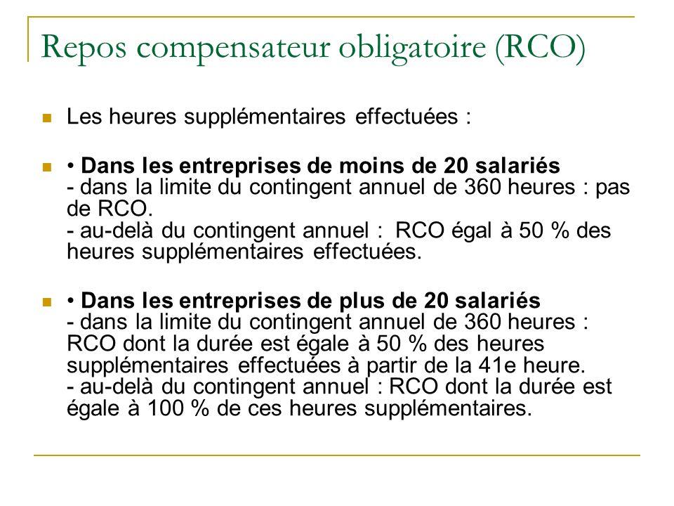 Repos compensateur obligatoire (RCO) Les heures supplémentaires effectuées : Dans les entreprises de moins de 20 salariés - dans la limite du contingent annuel de 360 heures : pas de RCO.