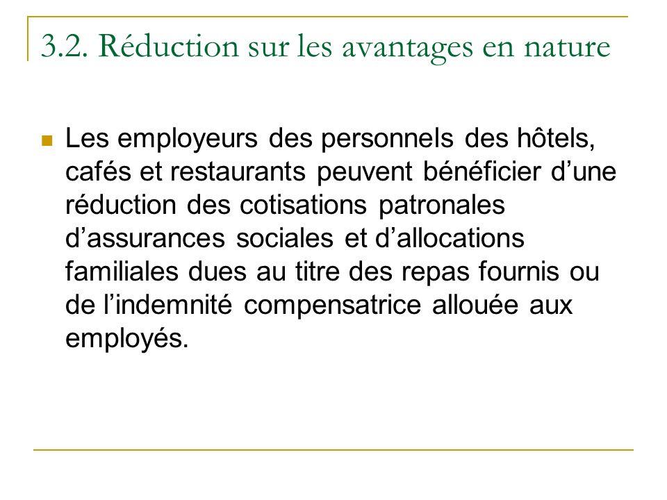 3.2. Réduction sur les avantages en nature Les employeurs des personnels des hôtels, cafés et restaurants peuvent bénéficier dune réduction des cotisa