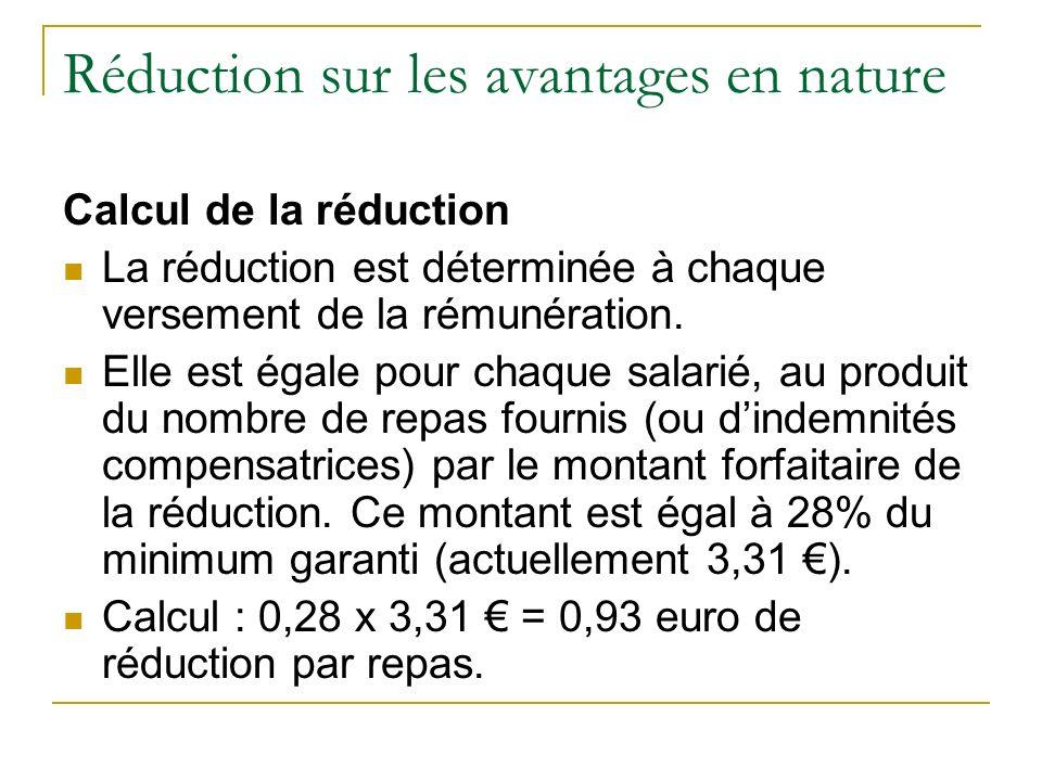 Réduction sur les avantages en nature Calcul de la réduction La réduction est déterminée à chaque versement de la rémunération.