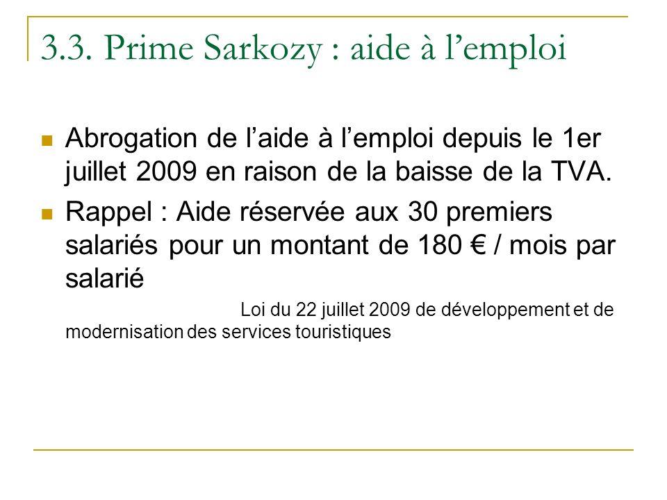 3.3. Prime Sarkozy : aide à lemploi Abrogation de laide à lemploi depuis le 1er juillet 2009 en raison de la baisse de la TVA. Rappel : Aide réservée