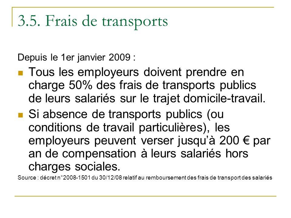 3.5. Frais de transports Depuis le 1er janvier 2009 : Tous les employeurs doivent prendre en charge 50% des frais de transports publics de leurs salar
