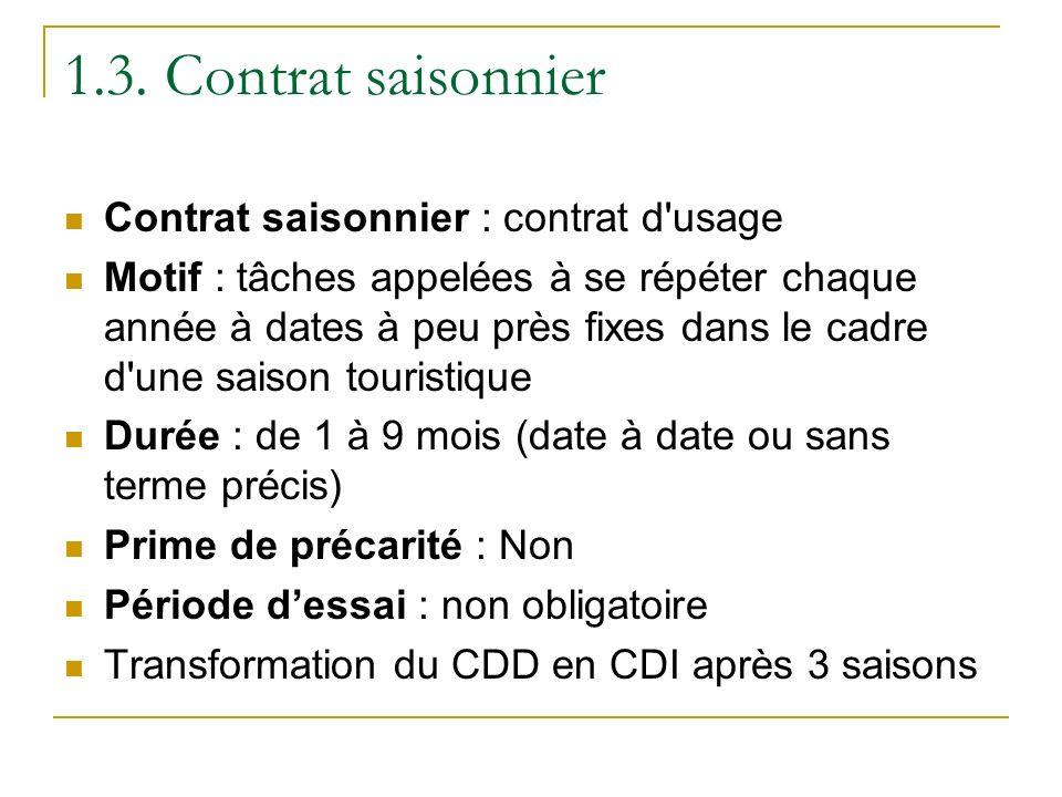 1.3. Contrat saisonnier Contrat saisonnier : contrat d'usage Motif : tâches appelées à se répéter chaque année à dates à peu près fixes dans le cadre